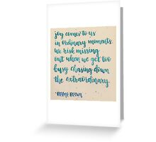 "Brene Brown ""Ordinary Moments"" Greeting Card"