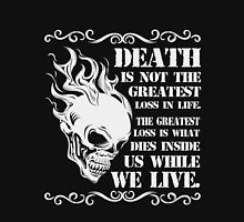 Death is not the greatest loss in life Unisex T-Shirt