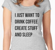 I Just Want To Drink Coffee Create Stuff And Sleep Women's Fitted Scoop T-Shirt