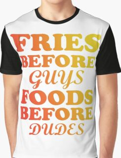 FRIES BEFORE GUYS FOODS BEFORE DUDES Graphic T-Shirt