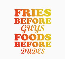 FRIES BEFORE GUYS FOODS BEFORE DUDES Unisex T-Shirt
