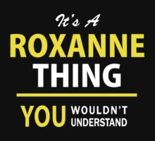 It's A ROXANNE thing, you wouldn't understand !! by satro