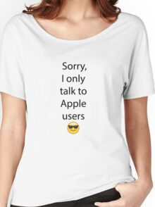 Sorry, I only talk to Apple users Women's Relaxed Fit T-Shirt