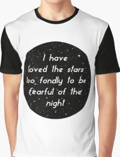 I Have Loved The Stars Too Fondly To Be Fearful of The Night Graphic T-Shirt