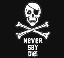Never Say Die (White T-Shirt Text) by PopCultFanatics