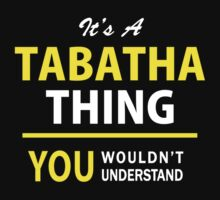 It's A TABATHA thing, you wouldn't understand !! by satro