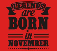 Legends Are Born in November One Piece - Short Sleeve