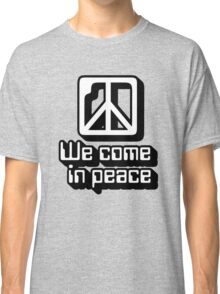 We come in peace Classic T-Shirt