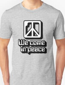 We come in peace Unisex T-Shirt