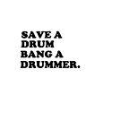 save a drum, bang a drummer by 1DxShirtsXLove