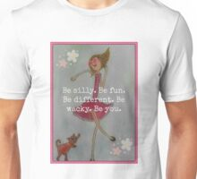 Be silly. Be fun. Be different. Be wacky. Be you. Unisex T-Shirt