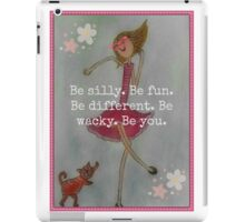 Be silly. Be fun. Be different. Be wacky. Be you. iPad Case/Skin