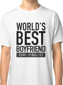 World's Best Boyfriend Semi-Finalist Classic T-Shirt