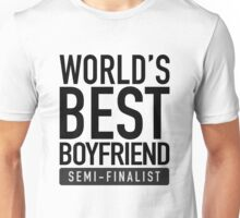 World's Best Boyfriend Semi-Finalist Unisex T-Shirt
