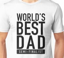 World's Best Dad Semi-Finalist Unisex T-Shirt
