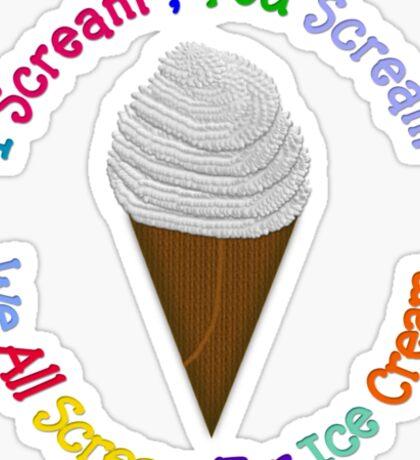 I Scream You Scream , We All Scream For Ice Cream Sticker
