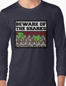 Beware of the sharks Long Sleeve T-Shirt