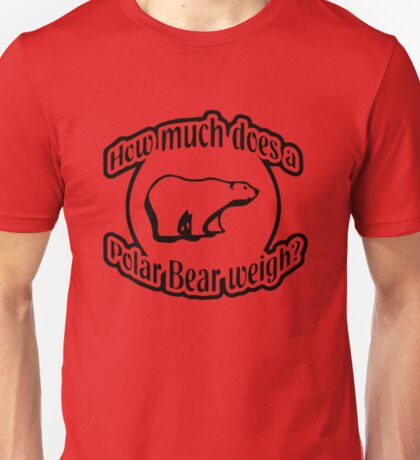 How Much Does A Polar Bear Weigh Unisex T-Shirt