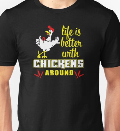 kok life is betters with chicken around Unisex T-Shirt