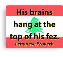 His Brains Hang - Lebanese Proverb Canvas Print