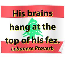 His Brains Hang - Lebanese Proverb Poster