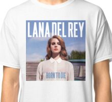 Born to die Classic T-Shirt