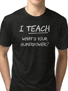 I Teach What Is Your Superpower Tri-blend T-Shirt