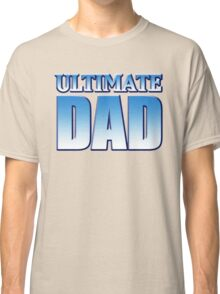 Ultimate Dad Classic T-Shirt