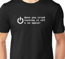 HAVE YOU TRIED TURNING IT OFF AND ON AGAIN FUNNY LOGO Unisex T-Shirt