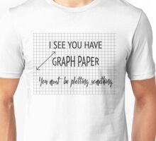 I See You Have Graph Paper You Must Be Plotting Something Funny Math Pun Unisex T-Shirt