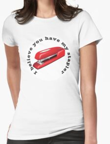I believe you have my stapler Womens Fitted T-Shirt