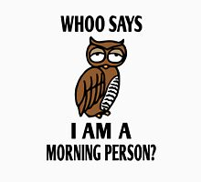 Whoo Says I Am A Morning Person? Unisex T-Shirt