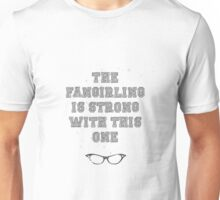 """The Fangirling is strong with this one"" Print Unisex T-Shirt"