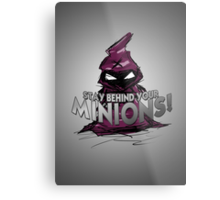 Stay behind your minions! Metal Print