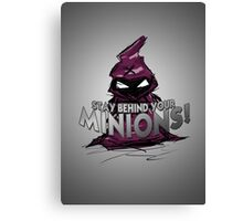 Stay behind your minions! Canvas Print