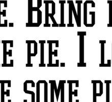 """Bring me some pie"" - Dean Winchester Quote Print Sticker"