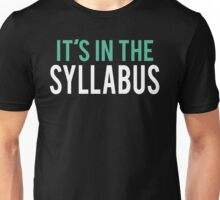 It's in the Syllabus | Teacher Humor Unisex T-Shirt