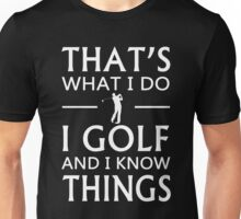 That's What I Do I Golf And I Know Things Unisex T-Shirt