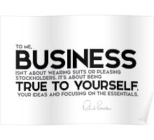 business it's about being true to yourself - richard branson Poster