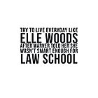 Live Everyday Like Elle Woods by Christy Fox