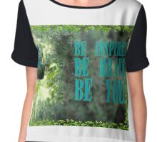 BE INSPIRED, BE BRAVE, BE YOU Chiffon Top