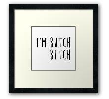 i'm butch, bitch Framed Print