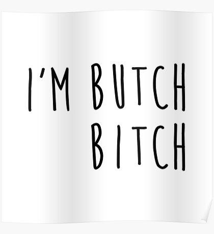 i'm butch, bitch Poster