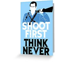 Shoot First, Think Never Greeting Card