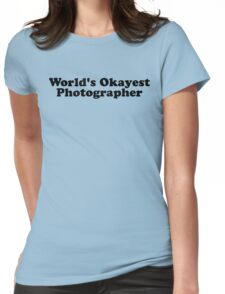World's Okayest Photographer Womens Fitted T-Shirt