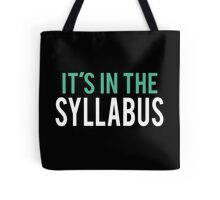 It's in the Syllabus | Teacher Humor Tote Bag
