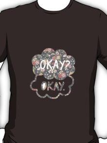 OKAY? OKAY THE FAULT IN OUR STARS SHIRT PULLOVER SWEATSHIRT HOODIE MALE FEMALE T-Shirt