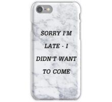 Sorry I'm Late iPhone Case/Skin