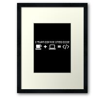 I turn coffee into code Framed Print