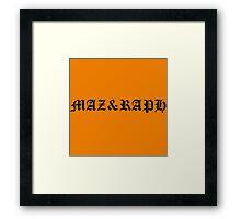 MAZ&RAPH signature slogan Framed Print